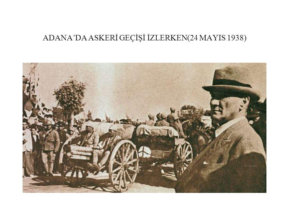 ADANA'DA ASKERİ GEÇİŞİ İZLERKEN(24 MAYIS 1938)