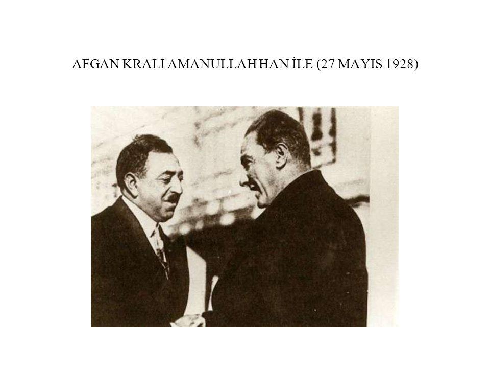 AFGAN KRALI AMANULLAH HAN İLE (27 MAYIS 1928)