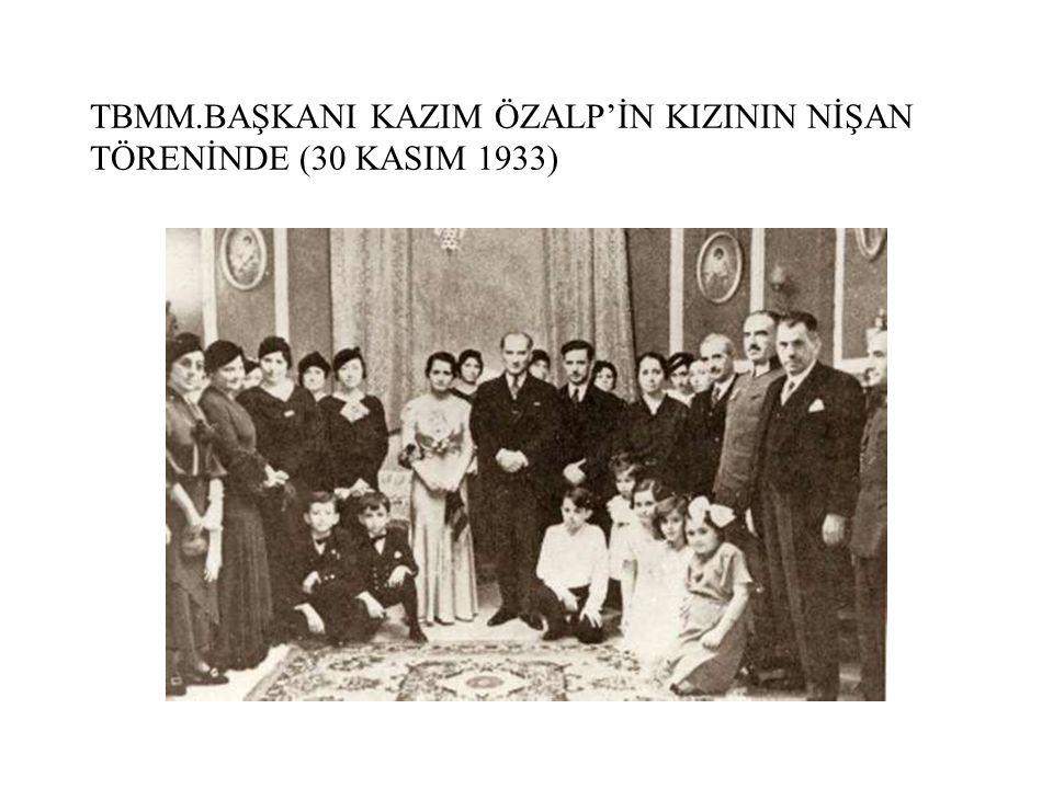 TBMM.BAŞKANI KAZIM ÖZALP'İN KIZININ NİŞAN TÖRENİNDE (30 KASIM 1933)