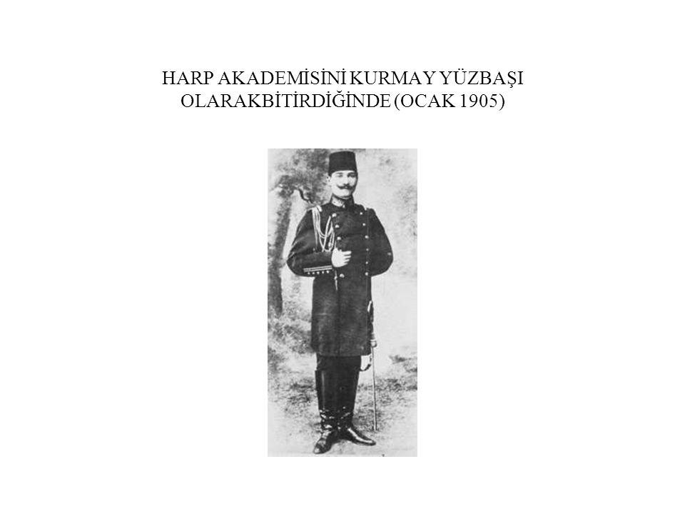HARP AKADEMİSİNİ KURMAY YÜZBAŞI OLARAKBİTİRDİĞİNDE (OCAK 1905)
