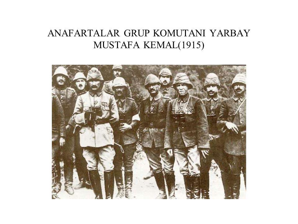 ANAFARTALAR GRUP KOMUTANI YARBAY MUSTAFA KEMAL(1915)
