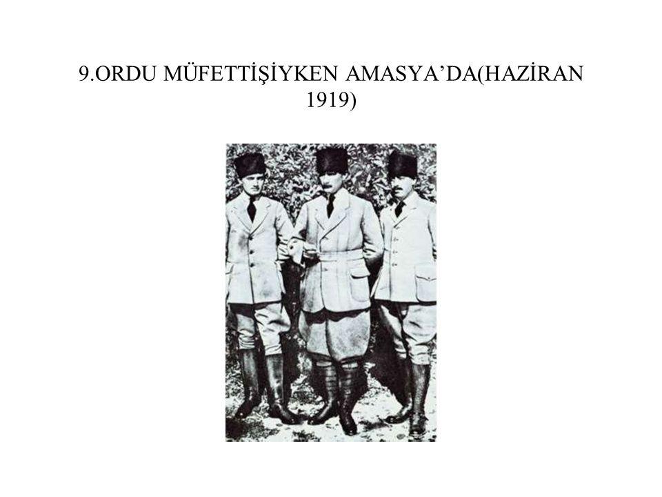 9.ORDU MÜFETTİŞİYKEN AMASYA'DA(HAZİRAN 1919)