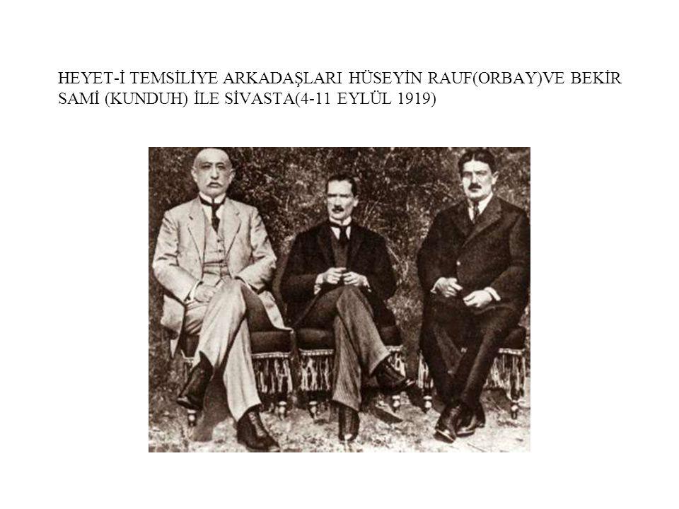 HEYET-İ TEMSİLİYE ARKADAŞLARI HÜSEYİN RAUF(ORBAY)VE BEKİR SAMİ (KUNDUH) İLE SİVASTA(4-11 EYLÜL 1919)