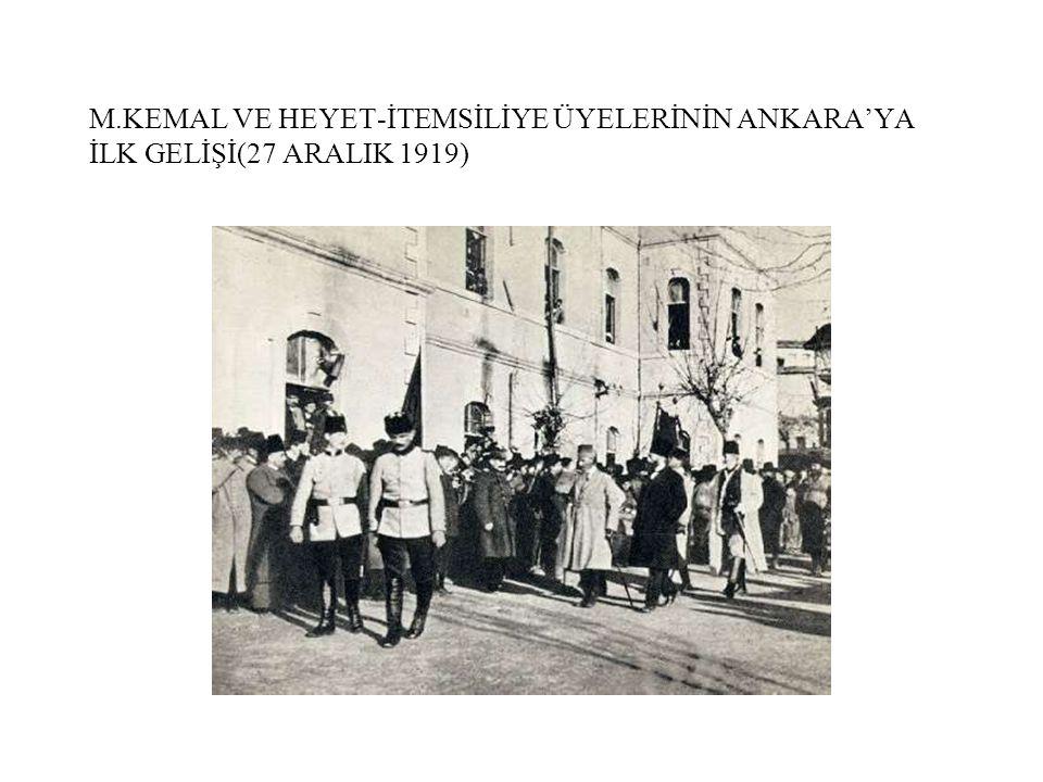 M.KEMAL VE HEYET-İTEMSİLİYE ÜYELERİNİN ANKARA'YA İLK GELİŞİ(27 ARALIK 1919)