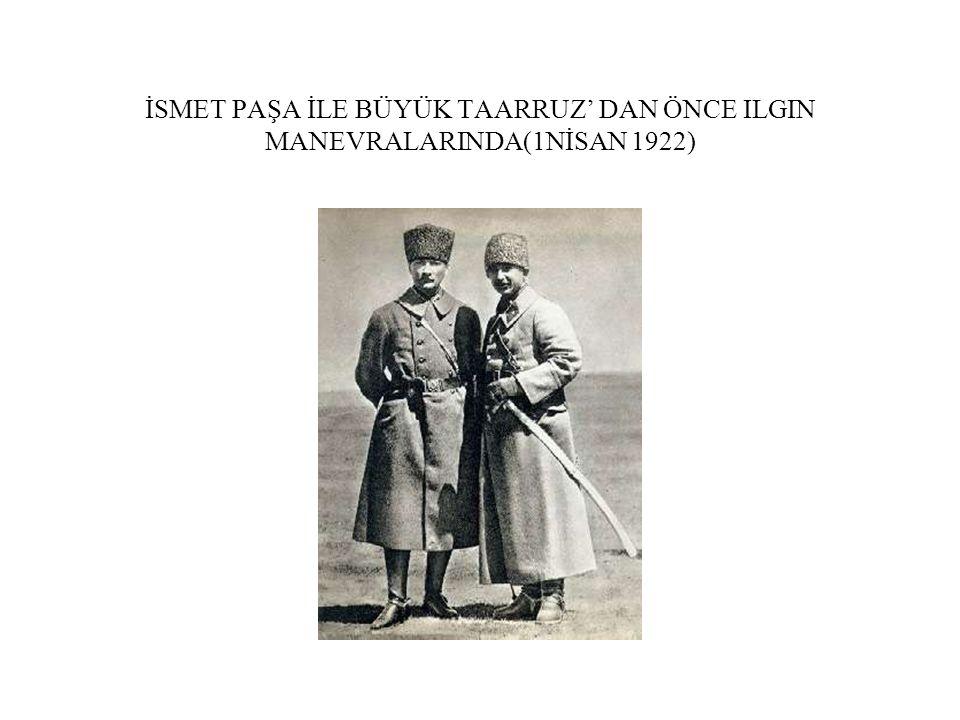 İSMET PAŞA İLE BÜYÜK TAARRUZ' DAN ÖNCE ILGIN MANEVRALARINDA(1NİSAN 1922)