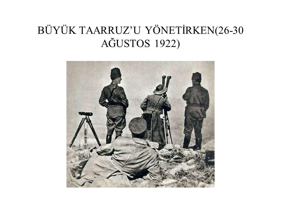 BÜYÜK TAARRUZ'U YÖNETİRKEN(26-30 AĞUSTOS 1922)