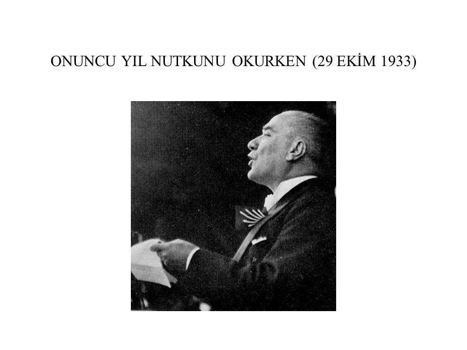 ONUNCU YIL NUTKUNU OKURKEN (29 EKİM 1933)