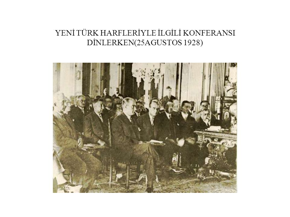 YENİ TÜRK HARFLERİYLE İLGİLİ KONFERANSI DİNLERKEN(25AGUSTOS 1928)