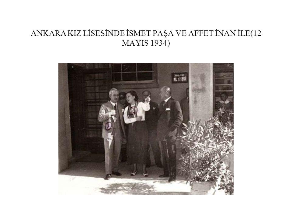 ANKARA KIZ LİSESİNDE İSMET PAŞA VE AFFET İNAN İLE(12 MAYIS 1934)
