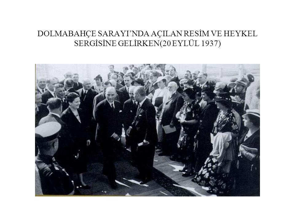 DOLMABAHÇE SARAYI'NDA AÇILAN RESİM VE HEYKEL SERGİSİNE GELİRKEN(20 EYLÜL 1937)