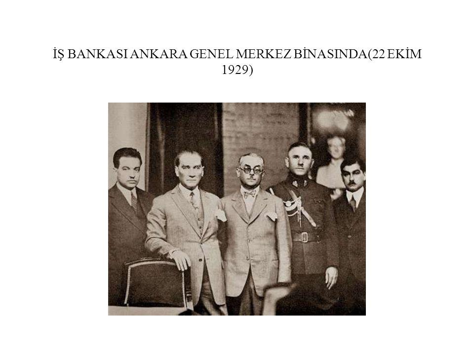 İŞ BANKASI ANKARA GENEL MERKEZ BİNASINDA(22 EKİM 1929)