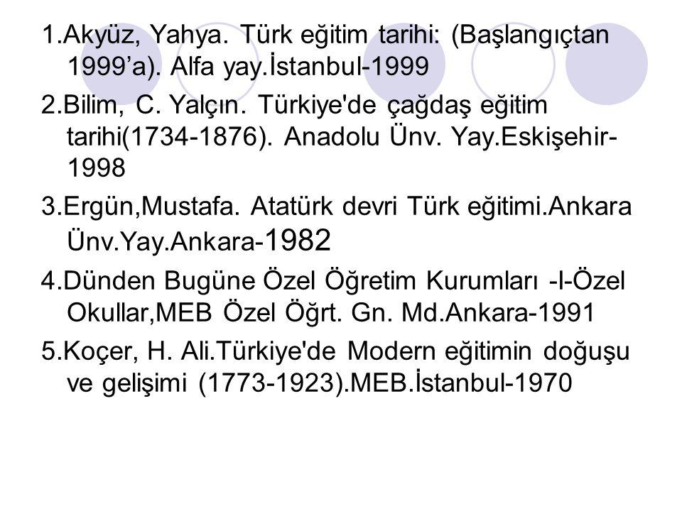 1. Akyüz, Yahya. Türk eğitim tarihi: (Başlangıçtan 1999'a). Alfa yay