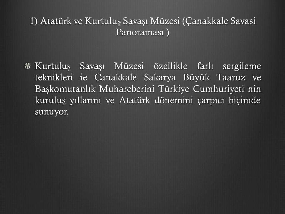 1) Atatürk ve Kurtuluş Savaşı Müzesi (Çanakkale Savasi Panoraması )