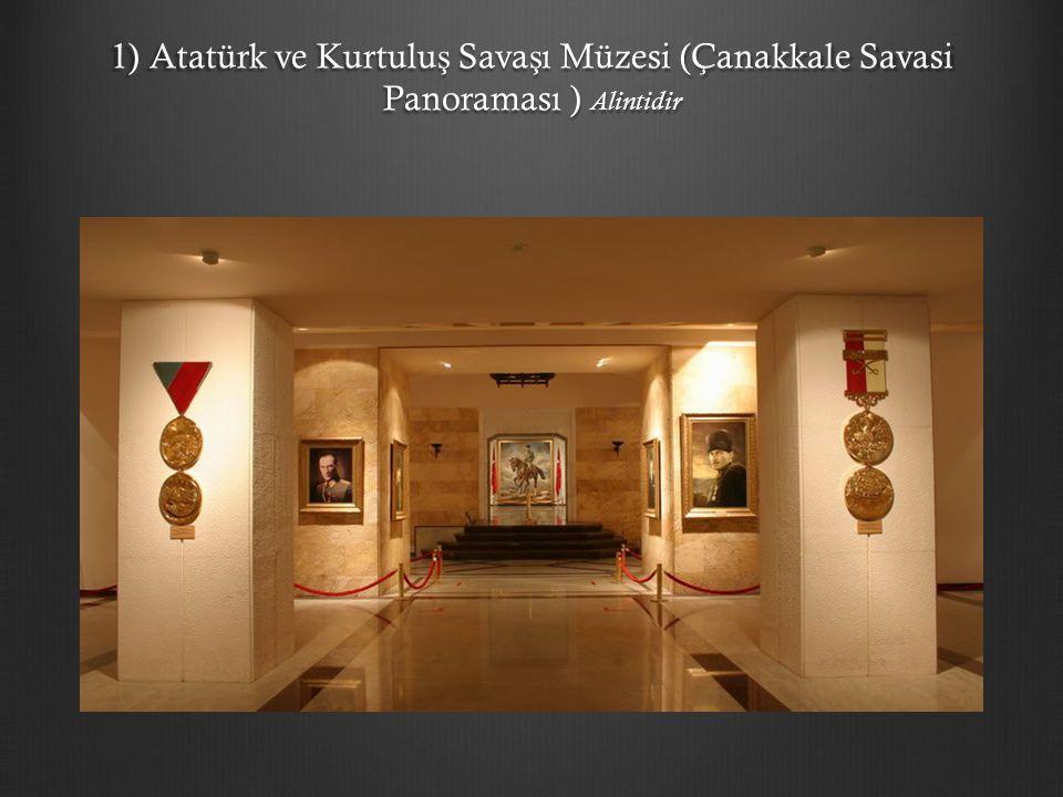 1) Atatürk ve Kurtuluş Savaşı Müzesi (Çanakkale Savasi Panoraması ) Alintidir