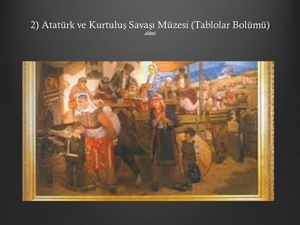 2) Atatürk ve Kurtuluş Savaşı Müzesi (Tablolar Bolümü) Alinti