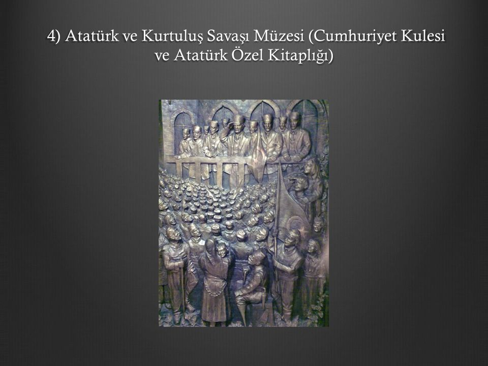 4) Atatürk ve Kurtuluş Savaşı Müzesi (Cumhuriyet Kulesi ve Atatürk Özel Kitaplığı)
