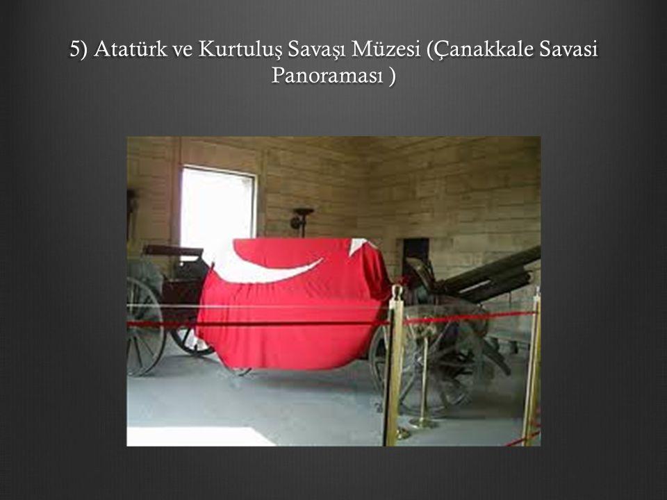 5) Atatürk ve Kurtuluş Savaşı Müzesi (Çanakkale Savasi Panoraması )