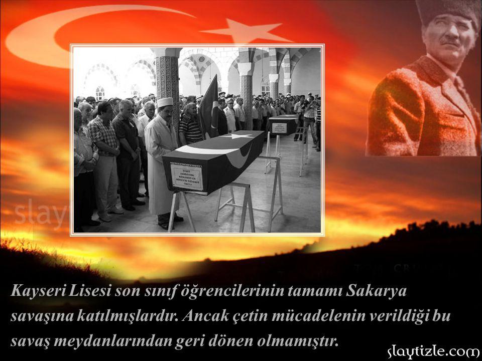 Kayseri Lisesi son sınıf öğrencilerinin tamamı Sakarya savaşına katılmışlardır.