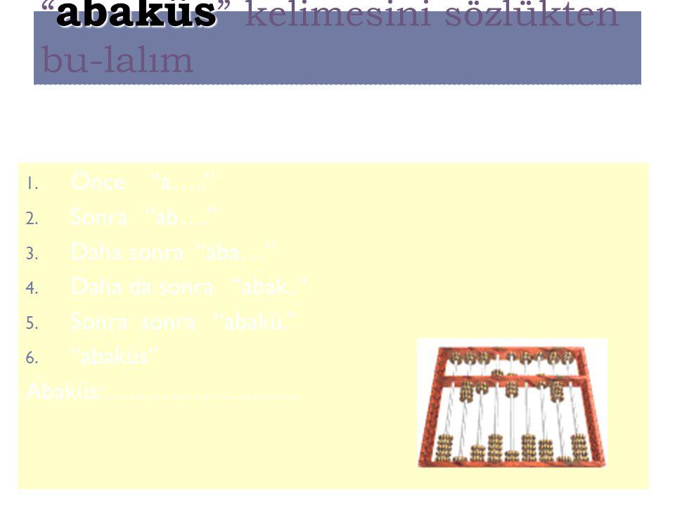 abaküs kelimesini sözlükten bu-lalım