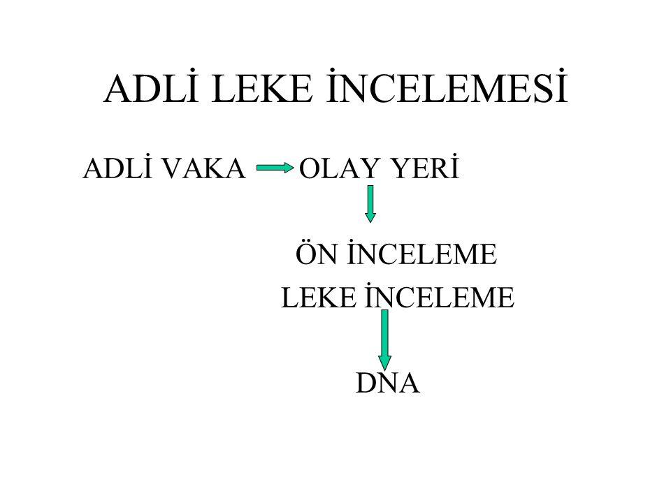 ADLİ LEKE İNCELEMESİ ADLİ VAKA OLAY YERİ ÖN İNCELEME LEKE İNCELEME DNA
