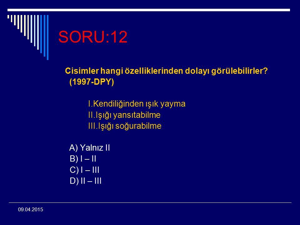 SORU:12 Cisimler hangi özelliklerinden dolayı görülebilirler