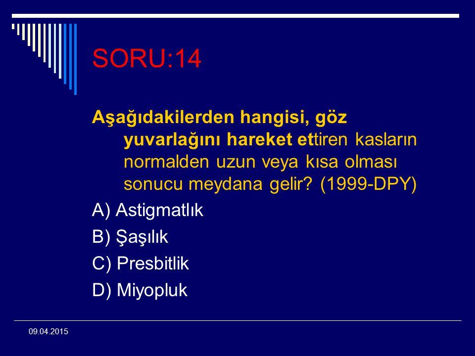 SORU:14 Aşağıdakilerden hangisi, göz yuvarlağını hareket ettiren kasların normalden uzun veya kısa olması sonucu meydana gelir (1999-DPY)