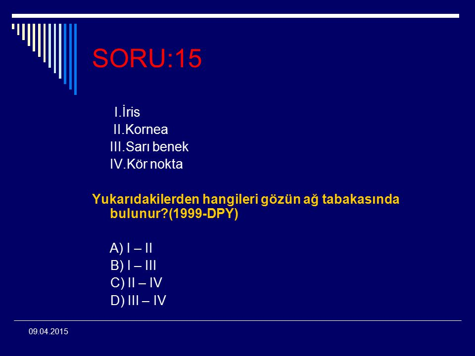 SORU:15 I.İris II.Kornea III.Sarı benek IV.Kör nokta
