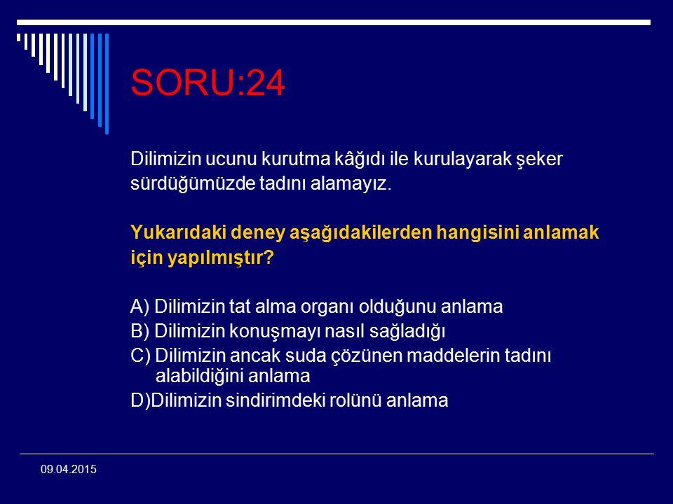 SORU:24 Dilimizin ucunu kurutma kâğıdı ile kurulayarak şeker