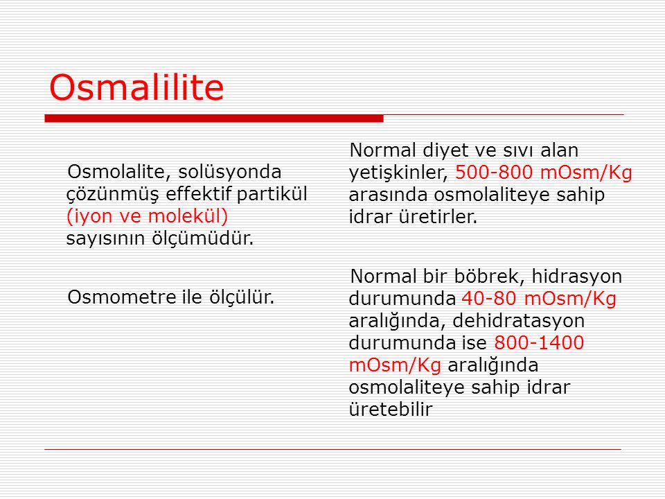 Osmalilite Osmolalite, solüsyonda çözünmüş effektif partikül (iyon ve molekül) sayısının ölçümüdür.