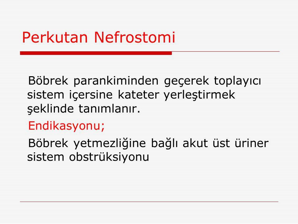 Perkutan Nefrostomi Böbrek parankiminden geçerek toplayıcı sistem içersine kateter yerleştirmek şeklinde tanımlanır.