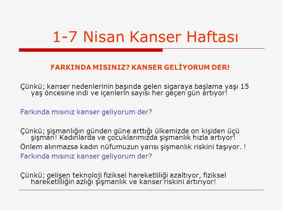 1-7 Nisan Kanser Haftası FARKINDA MISINIZ KANSER GELİYORUM DER!