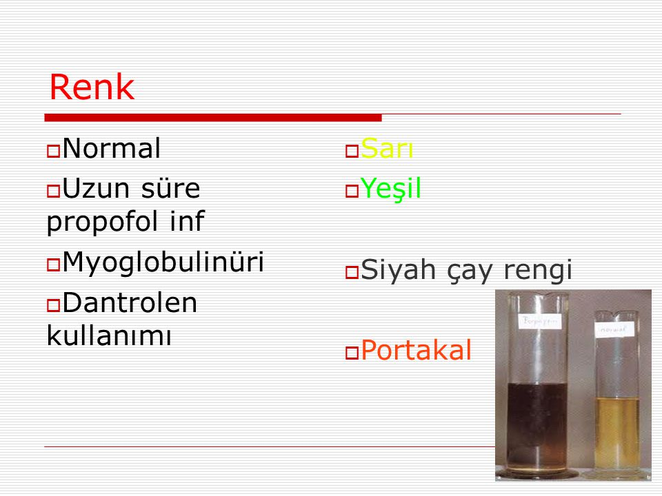 Renk Normal Uzun süre propofol inf Myoglobulinüri Dantrolen kullanımı