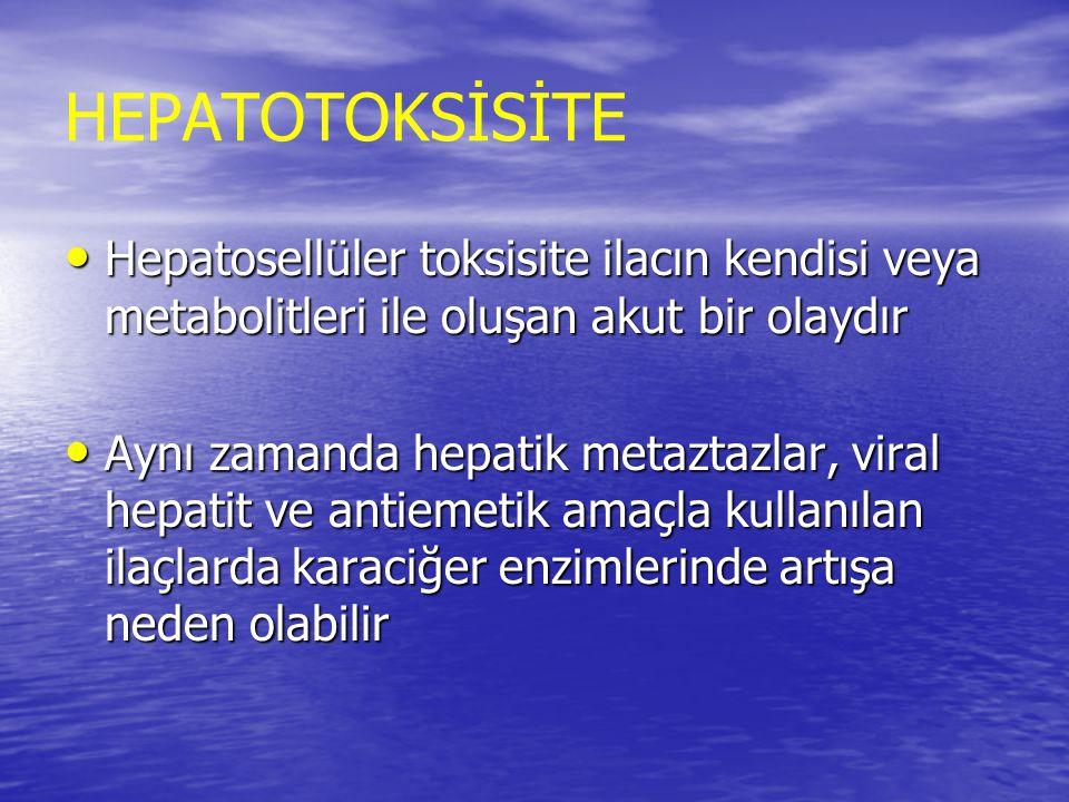 HEPATOTOKSİSİTE Hepatosellüler toksisite ilacın kendisi veya metabolitleri ile oluşan akut bir olaydır.