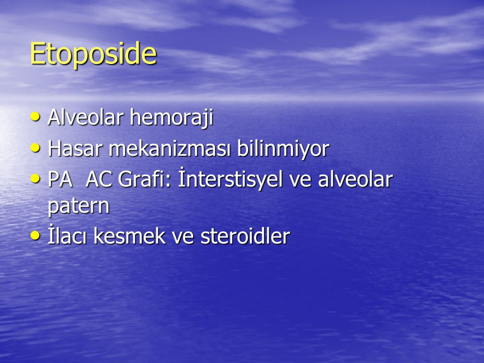 Etoposide Alveolar hemoraji Hasar mekanizması bilinmiyor