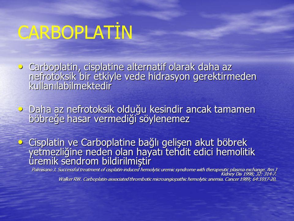 CARBOPLATİN Carboplatin, cisplatine alternatif olarak daha az nefrotoksik bir etkiyle vede hidrasyon gerektirmeden kullanılabilmektedir.