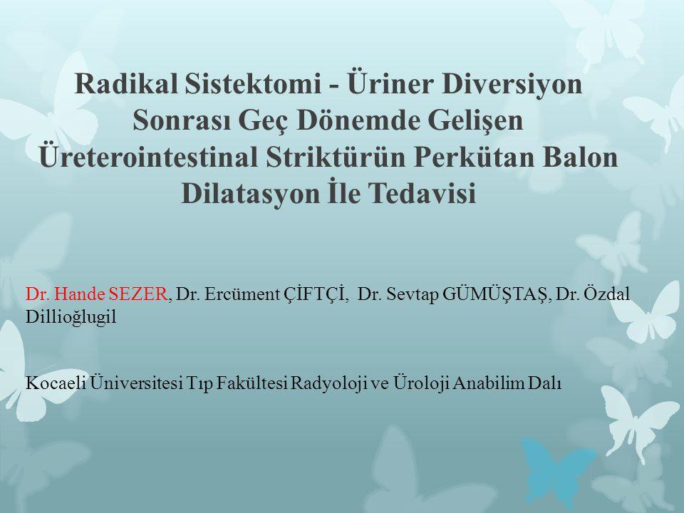 Radikal Sistektomi - Üriner Diversiyon Sonrası Geç Dönemde Gelişen Üreterointestinal Striktürün Perkütan Balon Dilatasyon İle Tedavisi
