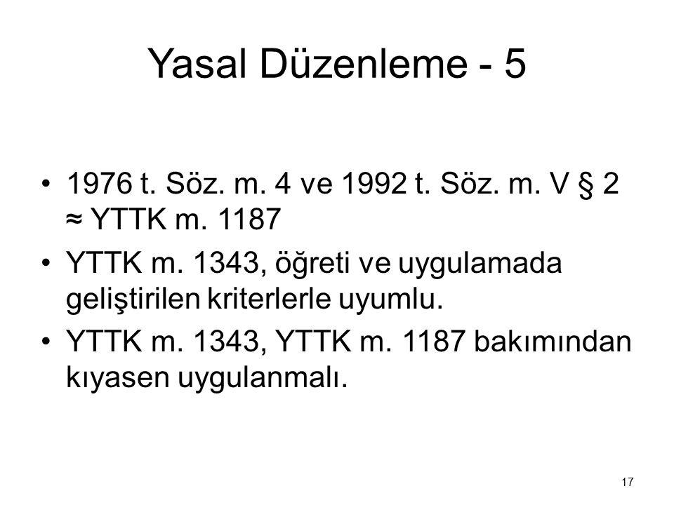 Yasal Düzenleme - 5 1976 t. Söz. m. 4 ve 1992 t. Söz. m. V § 2 ≈ YTTK m. 1187. YTTK m. 1343, öğreti ve uygulamada geliştirilen kriterlerle uyumlu.