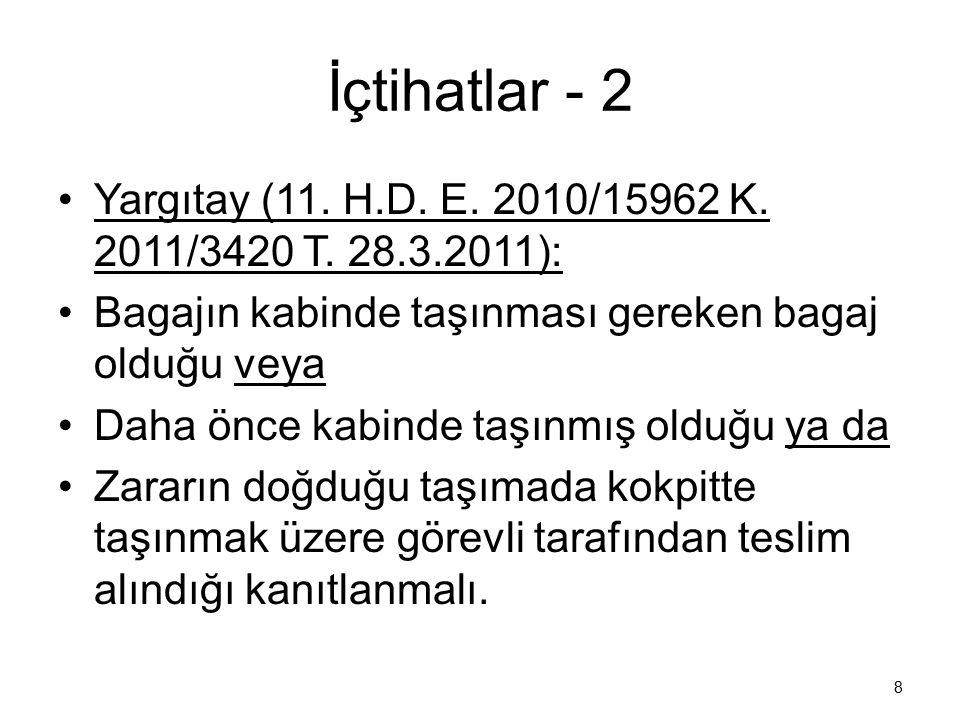 İçtihatlar - 2 Yargıtay (11. H.D. E. 2010/15962 K. 2011/3420 T. 28.3.2011): Bagajın kabinde taşınması gereken bagaj olduğu veya.