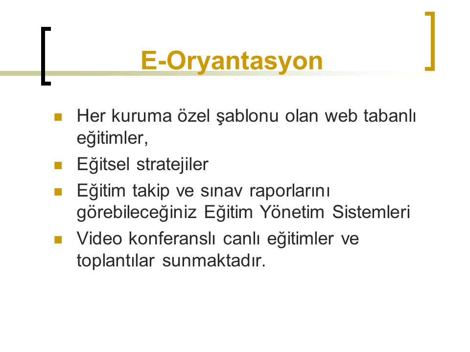 E-Oryantasyon Her kuruma özel şablonu olan web tabanlı eğitimler,