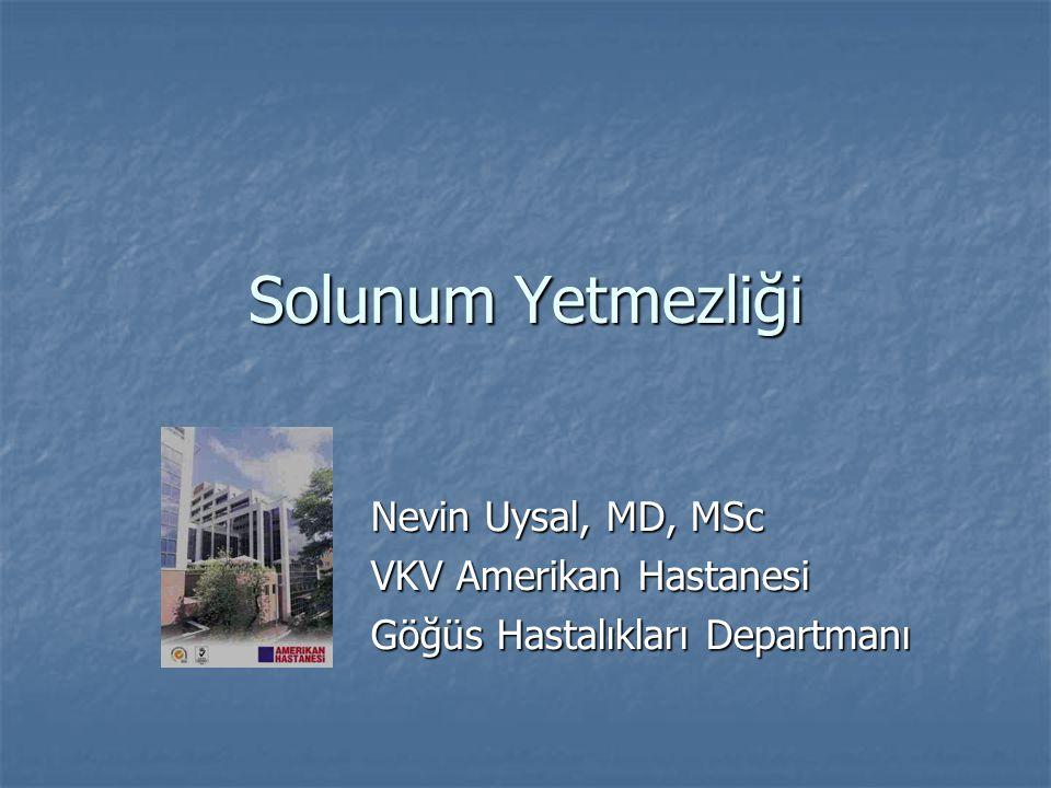 Solunum Yetmezliği Nevin Uysal, MD, MSc VKV Amerikan Hastanesi