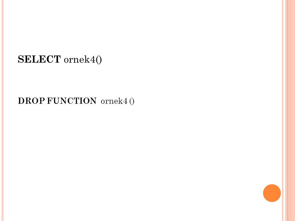 SELECT ornek4() DROP FUNCTION ornek4 ()