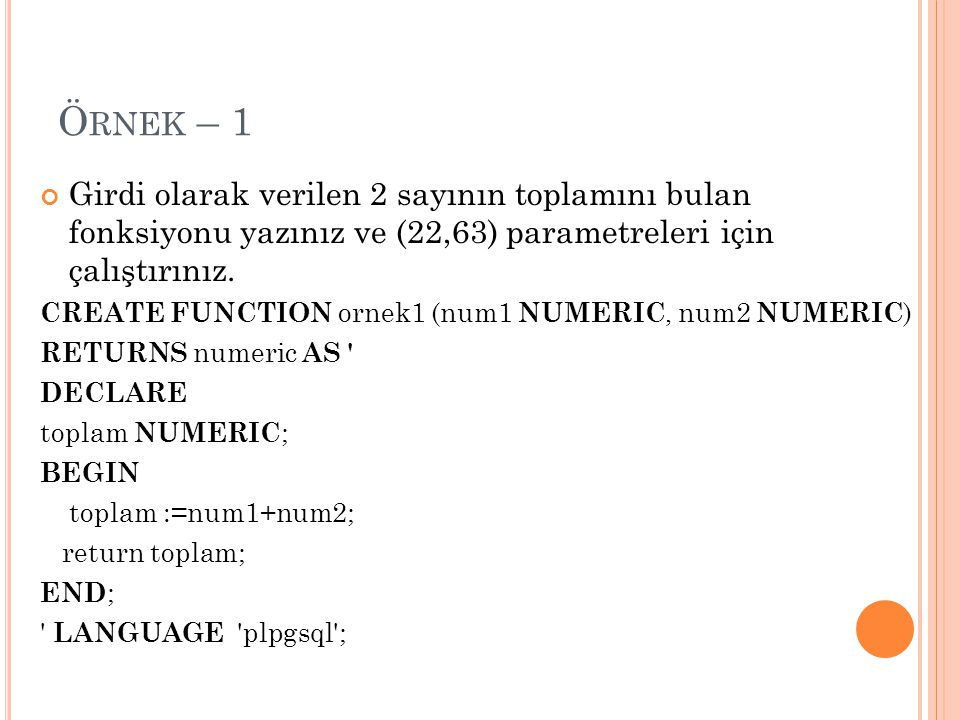 Örnek – 1 Girdi olarak verilen 2 sayının toplamını bulan fonksiyonu yazınız ve (22,63) parametreleri için çalıştırınız.