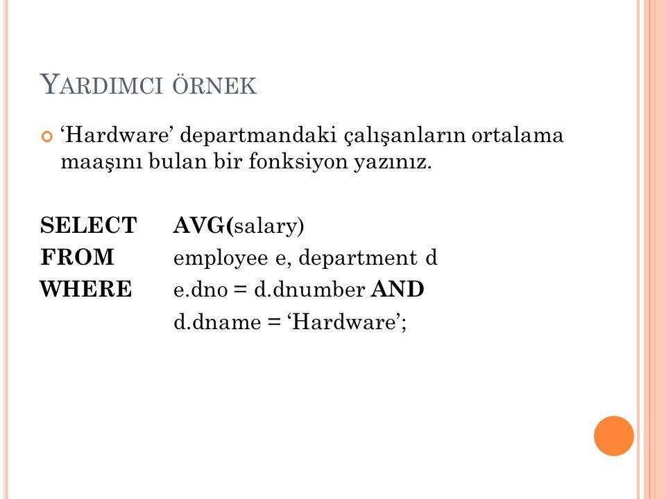 Yardimci örnek 'Hardware' departmandaki çalışanların ortalama maaşını bulan bir fonksiyon yazınız.