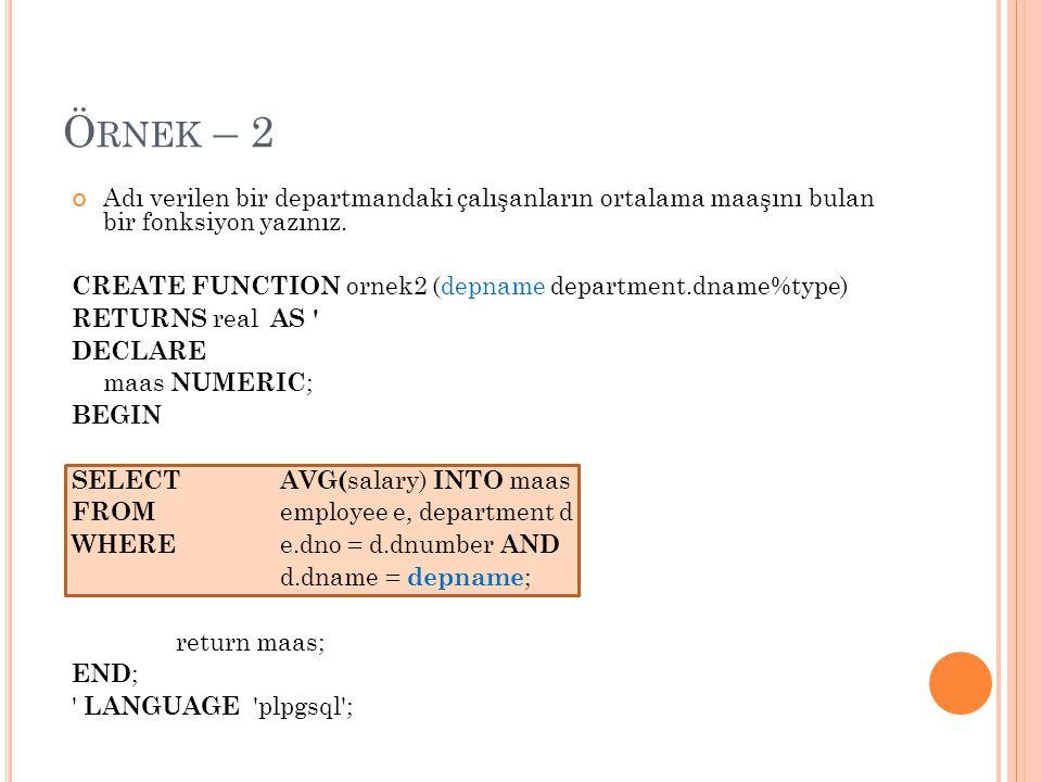 Örnek – 2 Adı verilen bir departmandaki çalışanların ortalama maaşını bulan bir fonksiyon yazınız.