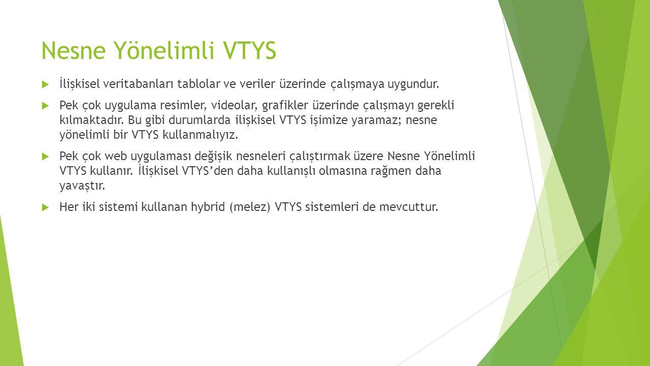 Nesne Yönelimli VTYS İlişkisel veritabanları tablolar ve veriler üzerinde çalışmaya uygundur.