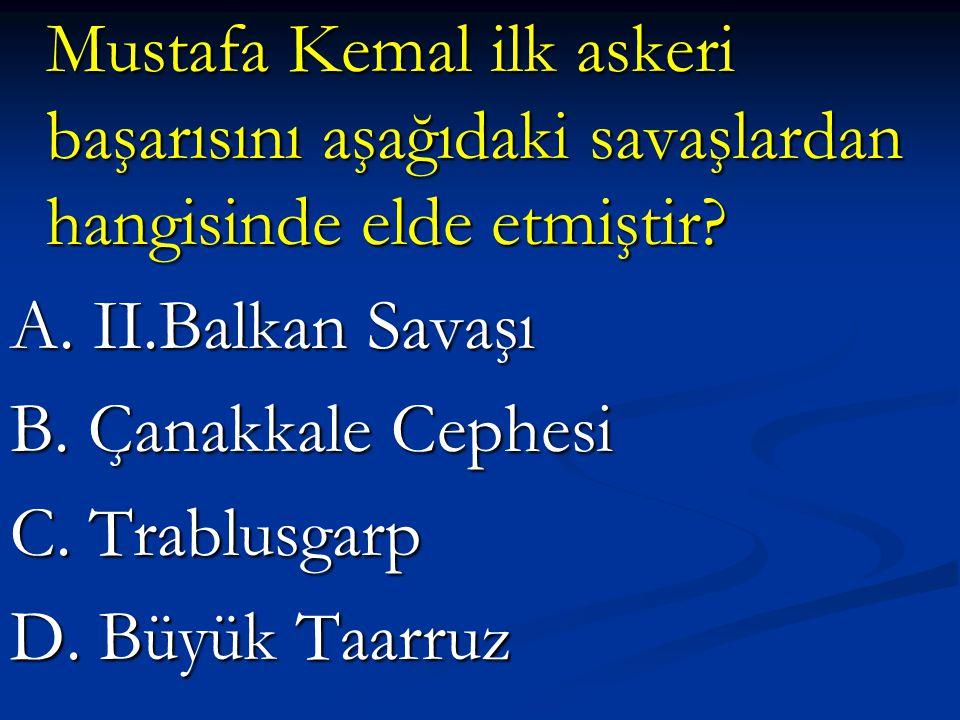 Mustafa Kemal ilk askeri başarısını aşağıdaki savaşlardan hangisinde elde etmiştir