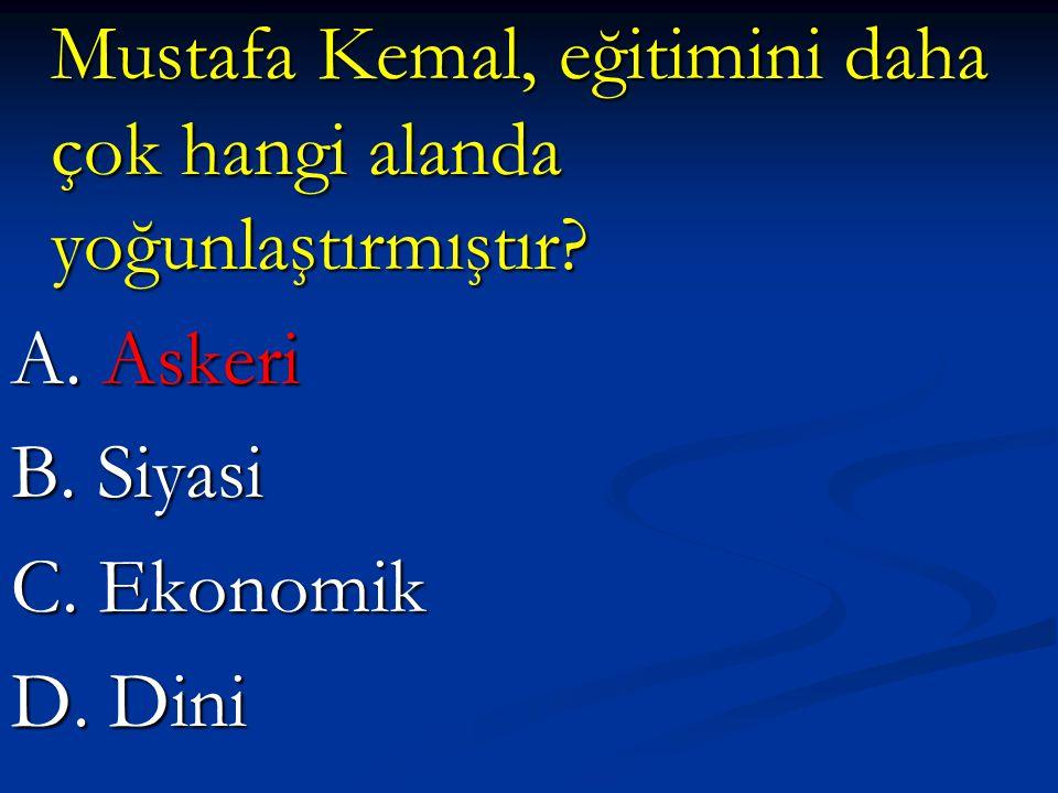 Mustafa Kemal, eğitimini daha çok hangi alanda yoğunlaştırmıştır