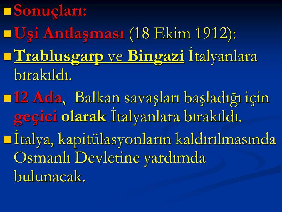 Sonuçları: Uşi Antlaşması (18 Ekim 1912): Trablusgarp ve Bingazi İtalyanlara bırakıldı.