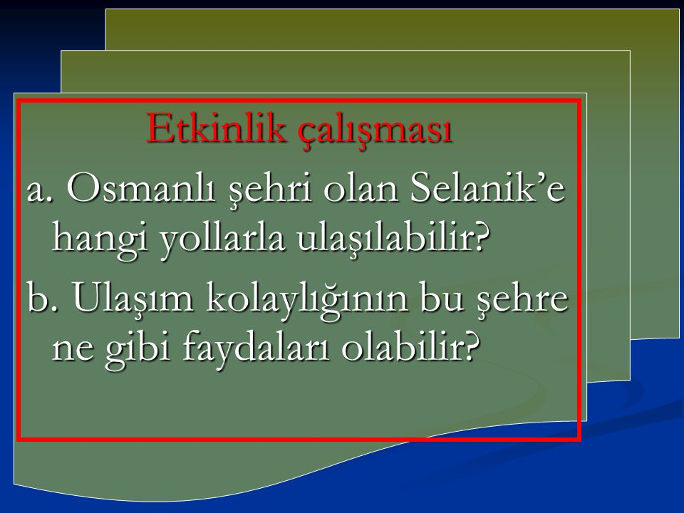 Etkinlik çalışması a. Osmanlı şehri olan Selanik'e hangi yollarla ulaşılabilir.