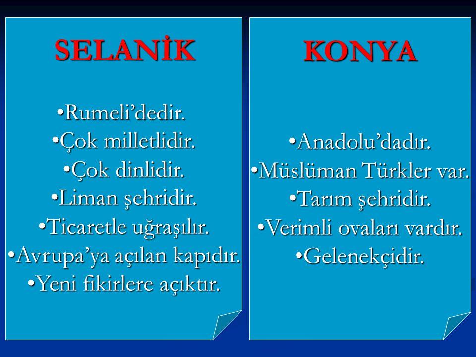 SELANİK KONYA Rumeli'dedir. Çok milletlidir. Anadolu'dadır.